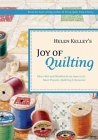 Helen Kelley's Joy of Quilting : More Wit and Wisdom from America's Most Popular Quilting Columnist