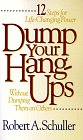 Dump Your Hang-Ups . . . Without Dumping Them on Others: 12 Steps for Life-Changing Power
