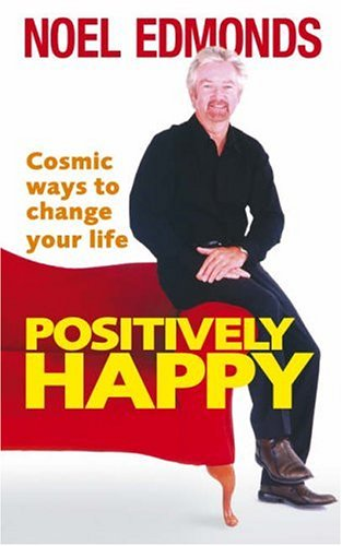 Positively Happy: Cosmic Ways To Change Your Life