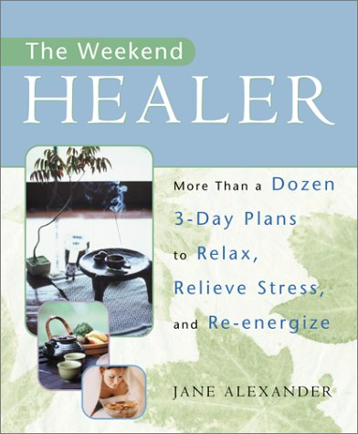 The Weekend Healer: More Than a Dozen 3-Day Plans to Relax, Relieve Stress, and Re-energize