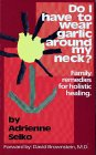 Do I Have to Wear Garlic Around My Neck?: Family Remedies for Holistic Healing