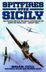 Spitfires Over Sicily: The Crucial Role of the Malta Spitfires in the Battle of Sicily, January-August 1943