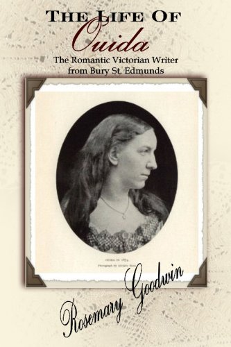 The Life of Ouida: The Romantic Victorian Writer from Bury St. Edmunds