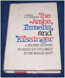 The Arabs, Israelis, and Kissinger: A Secret History of American Diplomacy in the Middle East