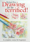 Drawing for the Terrified: A Complete Course for Beginners