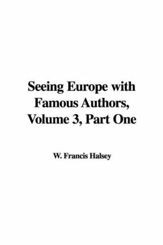 Seeing Europe With Famous Authors, Volume 3, Part One by Francis W. Halsey