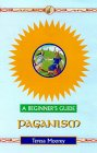 Paganism: A Beginner's Guide (Beginner's Guides)