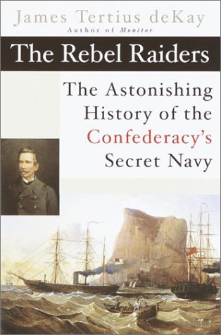 The Rebel Raiders by James Tertius de Kay