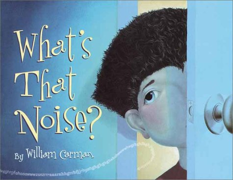 What's That Noise? by William Carman