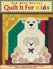 Quilt It for Kids: 11 Quilt Projects Sports, Animal, Fantasy Themes for Children of All Ages