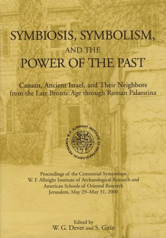 Symbiosis, Symbolism, and the Power of the Past by William G. Dever