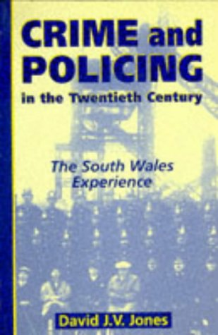 Crime and Policing in the Twentieth Century: The South Wales Experience