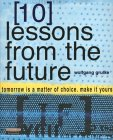 10 Lessons from the Future Tomorrow Is a Matter of Choice, Make It Yours
