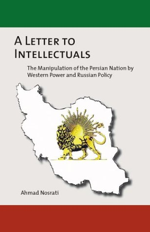 A Letter to Intellectuals: The Manipulation of the Persian Nation by Western Power and Russian Policy