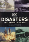 100 Disasters That Shook The World