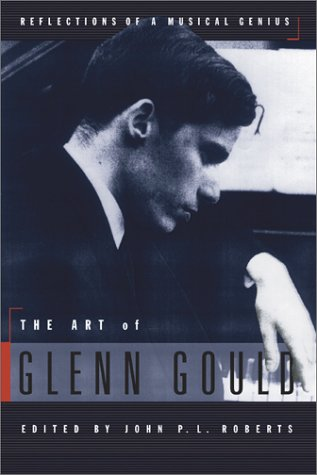 The Art of Glenn Gould: Reflections of a Musical Genius