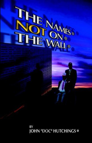 """The Names Not on the Wall by John """"Doc"""" Hutchings"""