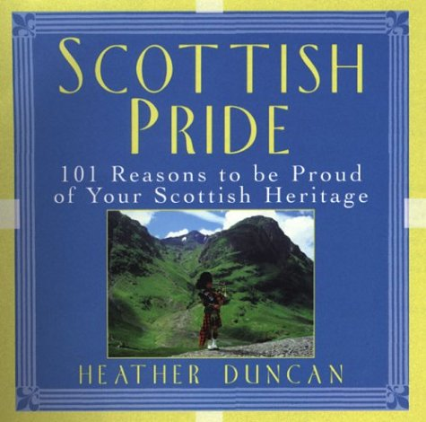 Scottish Pride: 101 Reasons to Be Proud of Your Scottish Heritage