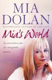 MIA's World: An Extraordinary Gift, an Unforgettable Journey. MIA Dolan with Rosalyn Chissick