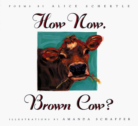 How Now, Brown Cow? by Alice Schertle