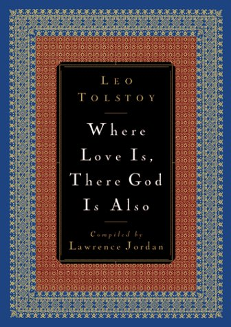 Where Love Is, There God is Also by Leo Tolstoy