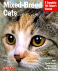 Mixed-Breed Cats: Everything About Purchase, Care, Nutrition, Health Care, Behavior, and Showing (Complete Pet Owner's Manual)