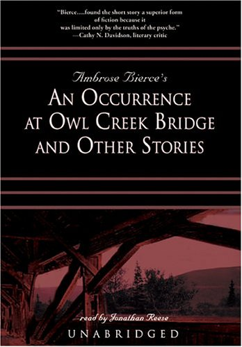 Ambrose Bierce's An Occurrence At Owl Creek Bridge And Other Stories