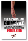 The Australian Crime File: A Best Of Collection Of Notorious True Crime Stories