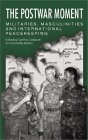 The Postwar Moment: Militaries, Masculinities, and International Peacekeeping