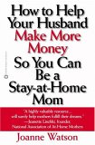 How To Help Your Husband Make More Money So You Can Be A Stay At Home Mom