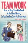 Team Work: How to Help Your Husband Make More Money So You Can Be a Stay-At-Home Mom