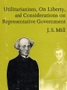Utilitarianism; On Liberty; On Representative Government (Everyman's University Paperbacks)
