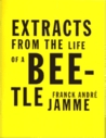 Extracts From The Life Of A Beetle