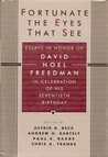 Fortunate the Eyes That See: Essays in Honor of David Noel Freedman in Celebration of His Seventieth Birthday
