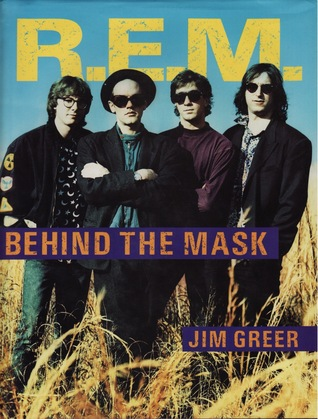 R.E.M. Behind the Mask by Jim Greer