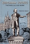 Brigham Young, The Man And His Work