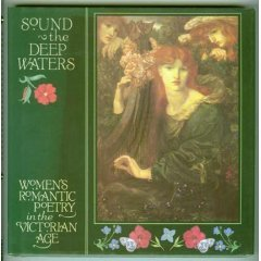 Sound The Deep Waters: Women's Romantic Poetry In The Victorian Age