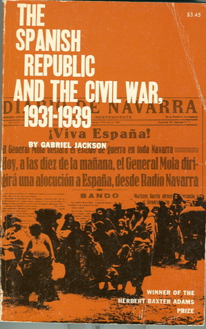 The Spanish Republic and the Civil War, 1931-1939 by Gabriel Jackson