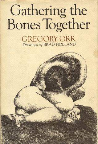 Gathering the Bones Together by Gregory Orr