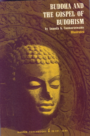 Buddha and the Gospel of Buddhism by Ananda K. Coomaraswamy
