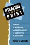 Stealing Into Print: Fraud, Plagiarism, and Misconduct in Scientific Publishing