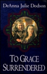 To Grace Surrendered (The Chastelayne Trilogy, #3)