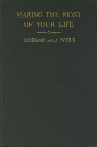 Making the Most of Your Life by John J.B. Morgan