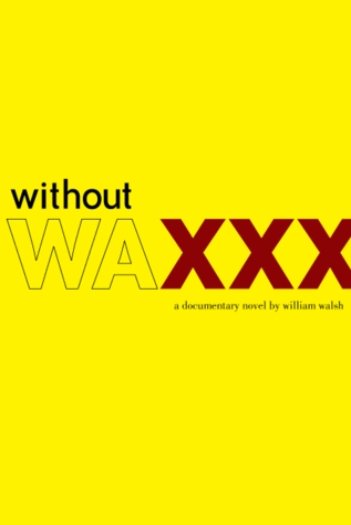 Without Wax by William  Walsh