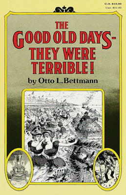 The Good Old Days–They Were Terrible! by Otto L. Bettmann