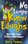 No Laughs To Know Laughs: How To Be Funny To Make More Money