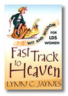 Fast Track to Heaven: Wit and Wisdom for Lds Women