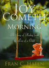 Joy Cometh in the Morning: A Story of Healing from the Loss of a Child