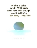 Make a Joke and I Will Sigh and You Will Laugh and I Will Cry by Tony Trigilio