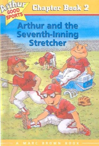 Arthur and the Seventh-Inning Stretcher  (Arthur Good Sports #2)